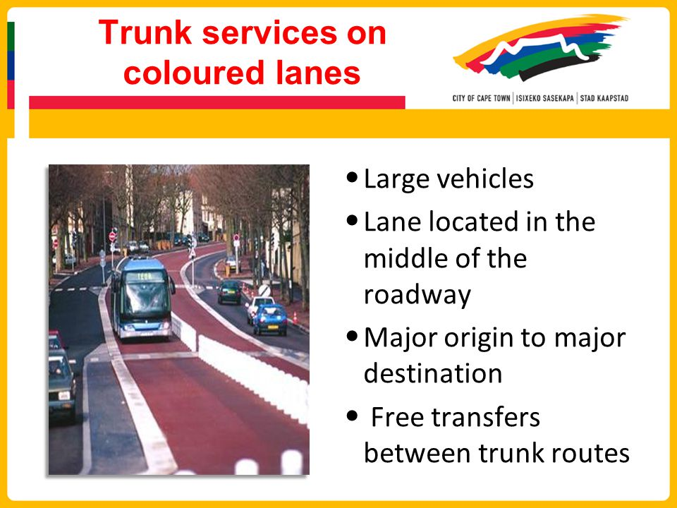 Trunk services on coloured lanes Large vehicles Lane located in the middle of the roadway Major origin to major destination Free transfers between trunk routes