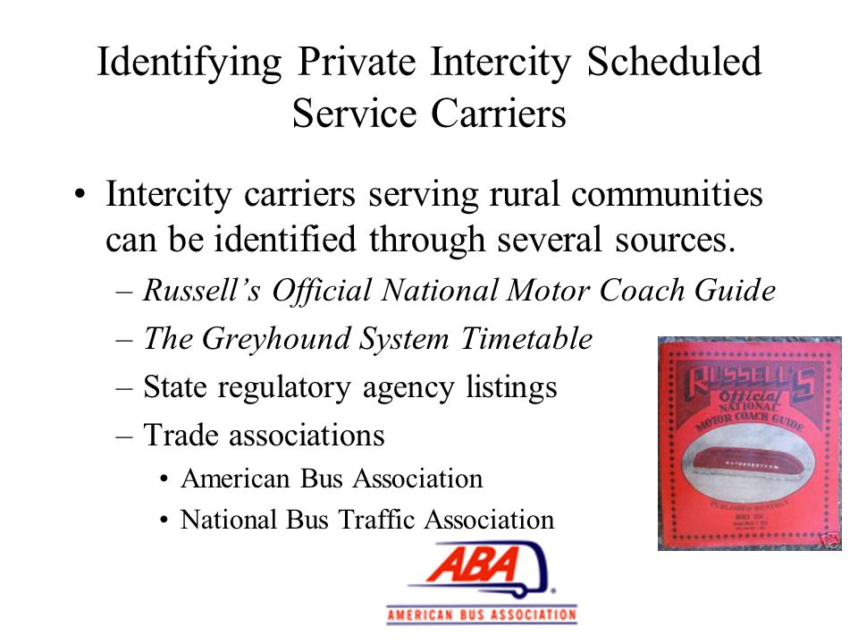 Identifying Private Intercity Scheduled Service Carriers Intercity carriers serving rural communities can be identified through several sources.