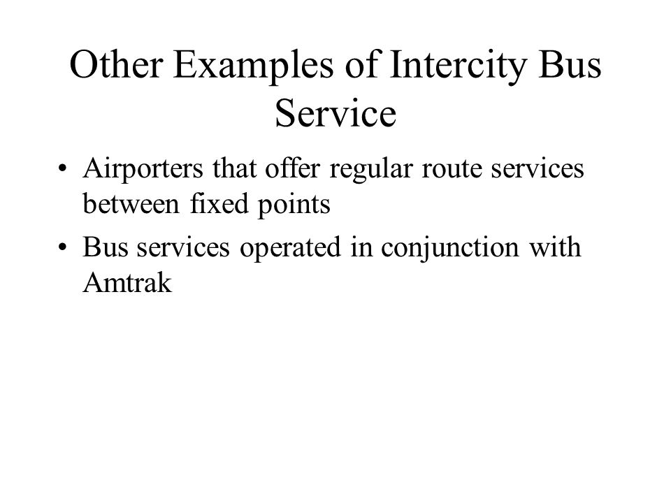 Other Examples of Intercity Bus Service Airporters that offer regular route services between fixed points Bus services operated in conjunction with Amtrak