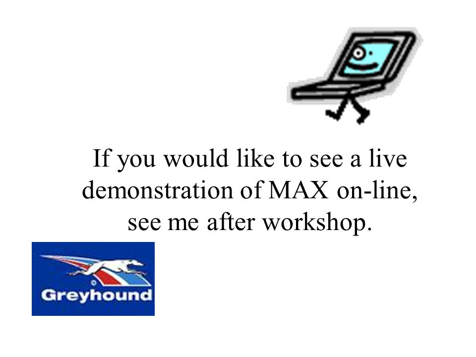 If you would like to see a live demonstration of MAX on-line, see me after workshop.