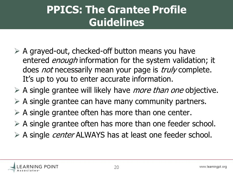 20 PPICS: The Grantee Profile Guidelines  A grayed-out, checked-off button means you have entered enough information for the system validation; it does not necessarily mean your page is truly complete.
