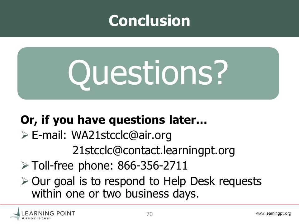 70 Conclusion Or, if you have questions later…      Toll-free phone:  Our goal is to respond to Help Desk requests within one or two business days.