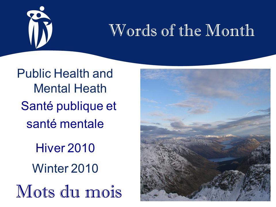 Words of the Month Hiver 2010 Winter 2010 Mots du mois Public Health and Mental Heath Santé publique et santé mentale