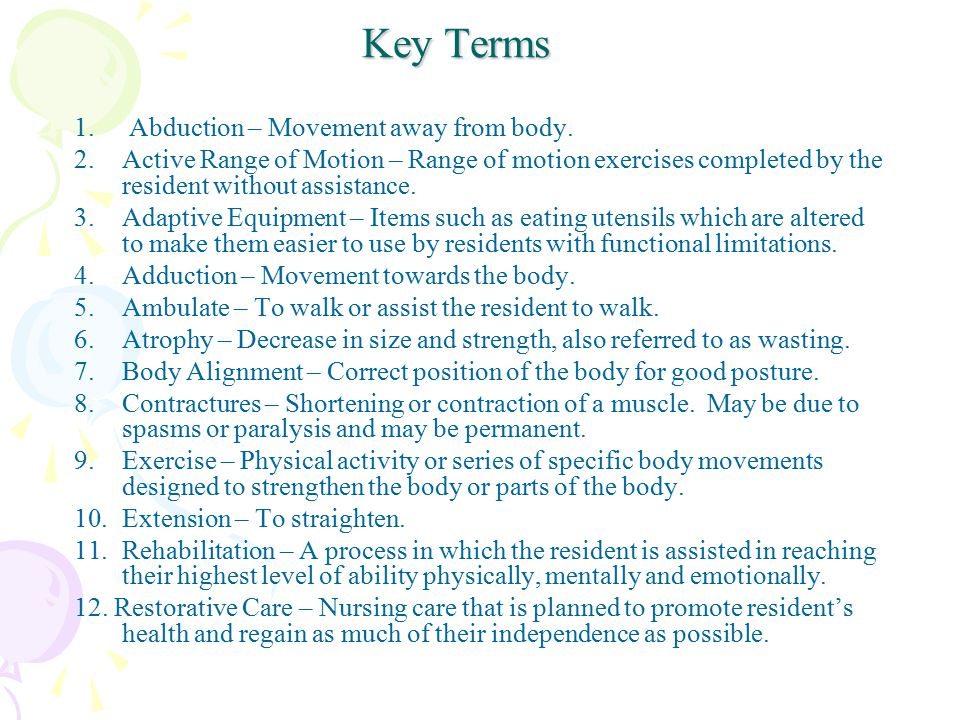 Key Terms 1. Abduction – Movement away from body.
