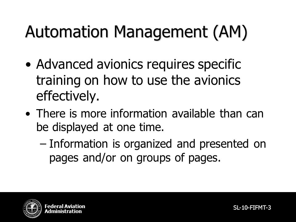 Federal Aviation Administration Automation Management (AM) Advanced avionics requires specific training on how to use the avionics effectively.