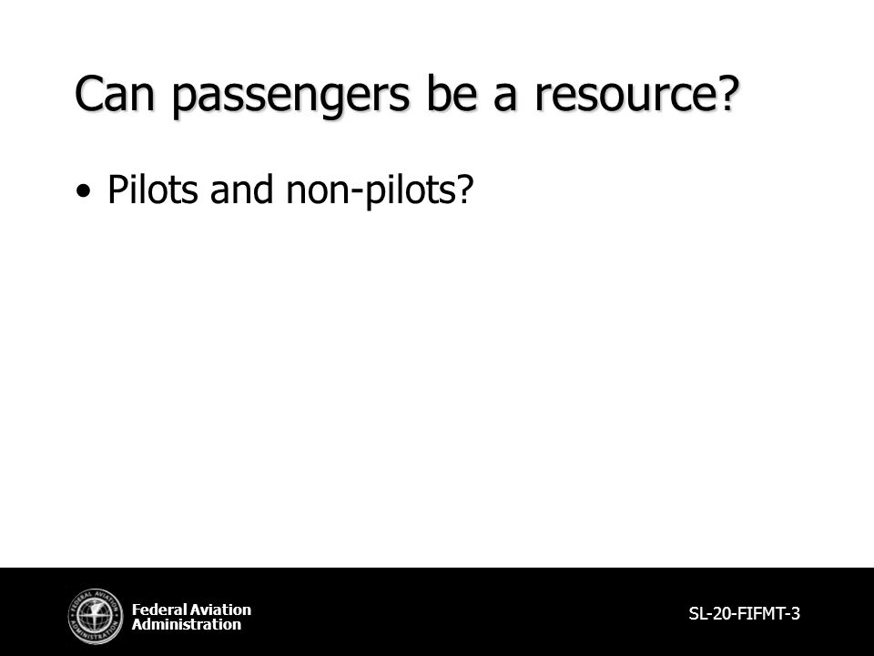 Federal Aviation Administration Can passengers be a resource Pilots and non-pilots SL-20-FIFMT-3