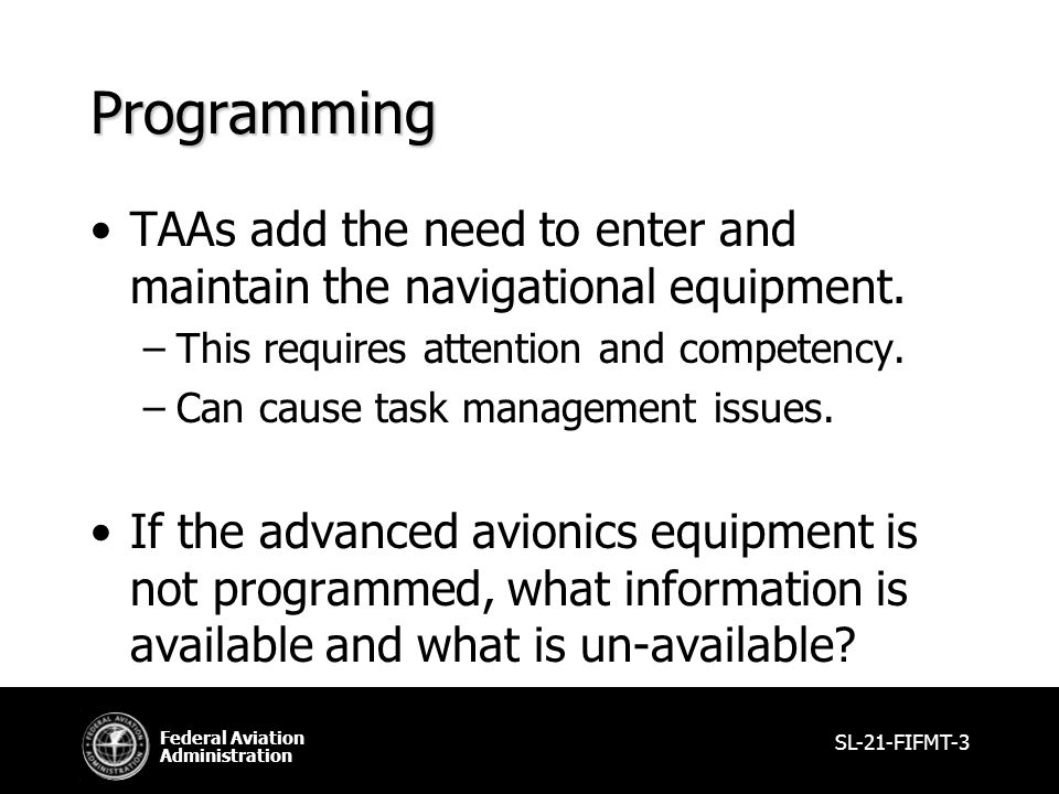 Federal Aviation Administration Programming TAAs add the need to enter and maintain the navigational equipment.