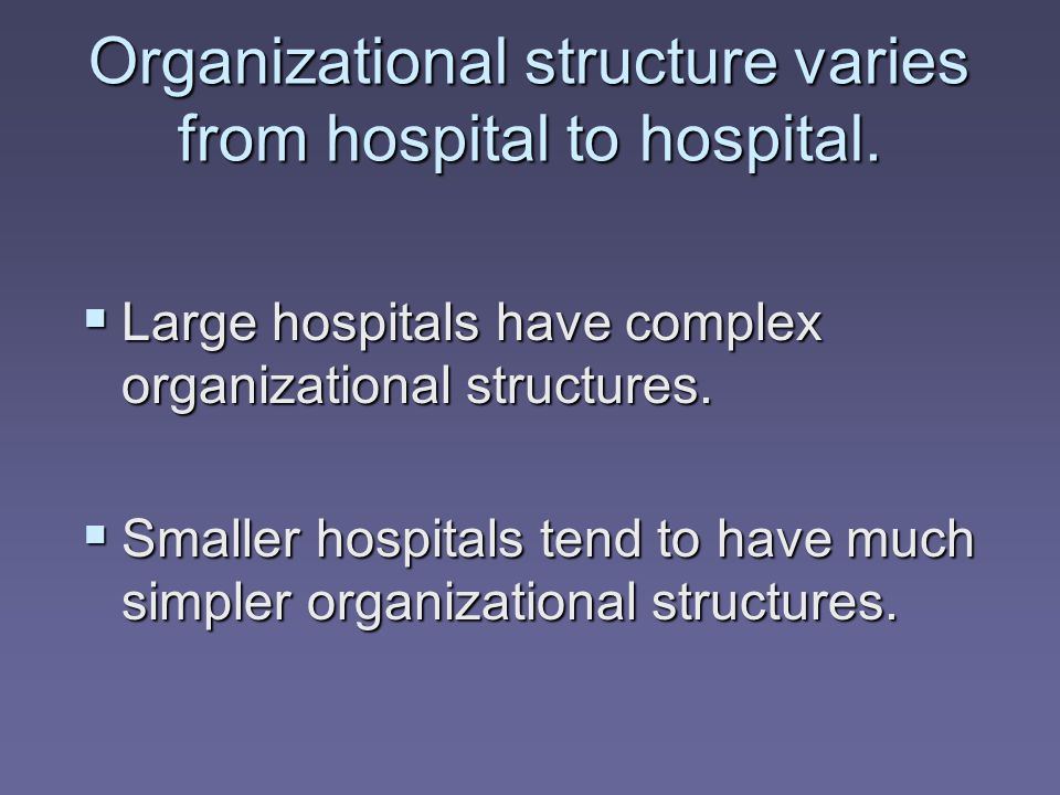  Large hospitals have complex organizational structures.