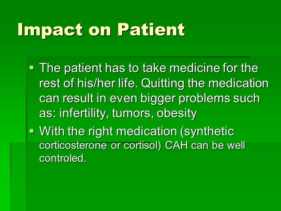 Impact on Patient  The patient has to take medicine for the rest of his/her life.