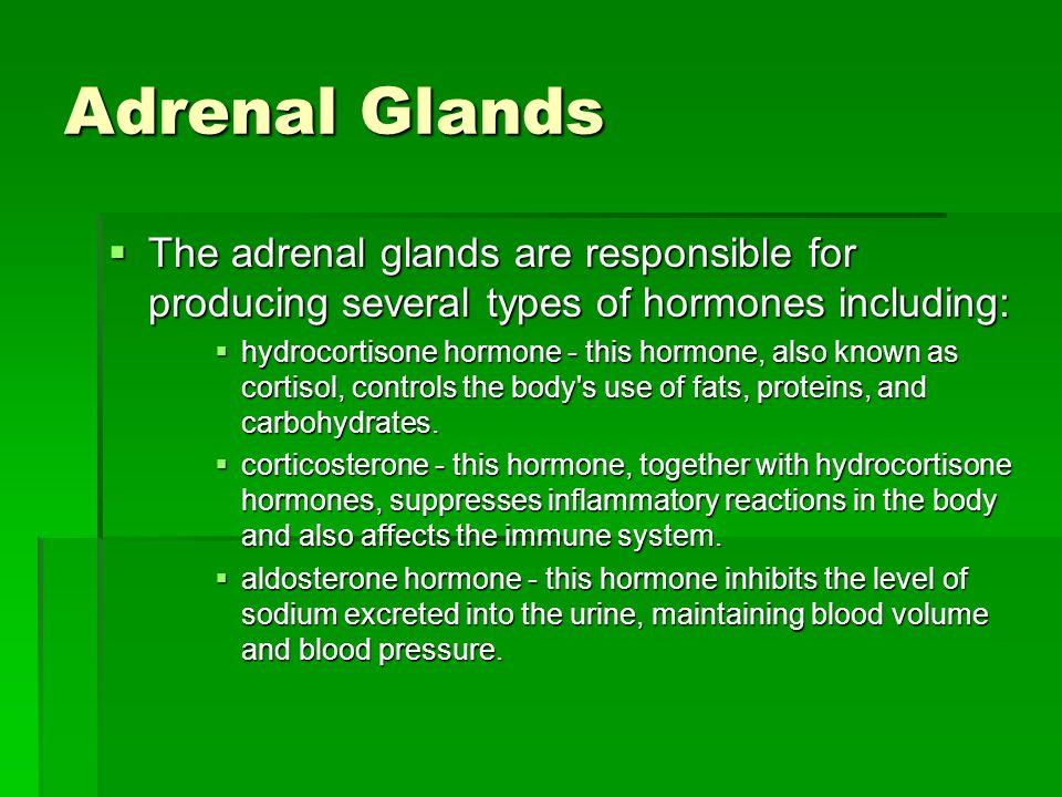Adrenal Glands  The adrenal glands are responsible for producing several types of hormones including:  hydrocortisone hormone - this hormone, also known as cortisol, controls the body s use of fats, proteins, and carbohydrates.