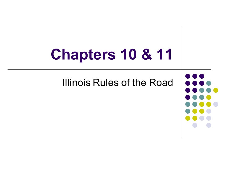 Chapters 10 & 11 Illinois Rules of the Road