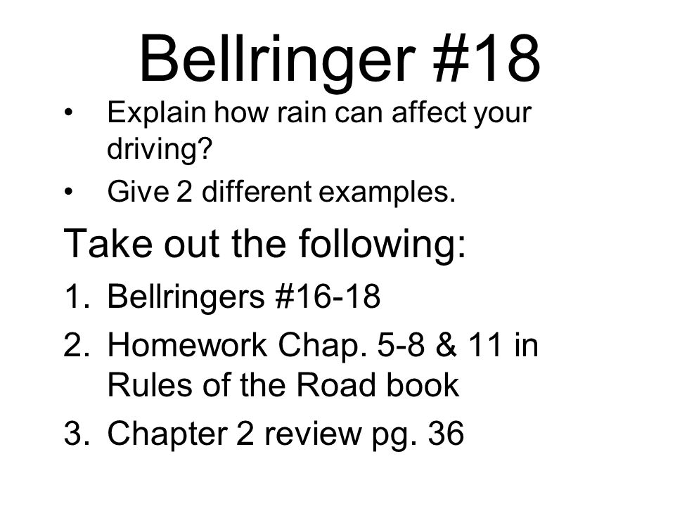 Bellringer #18 Explain how rain can affect your driving.