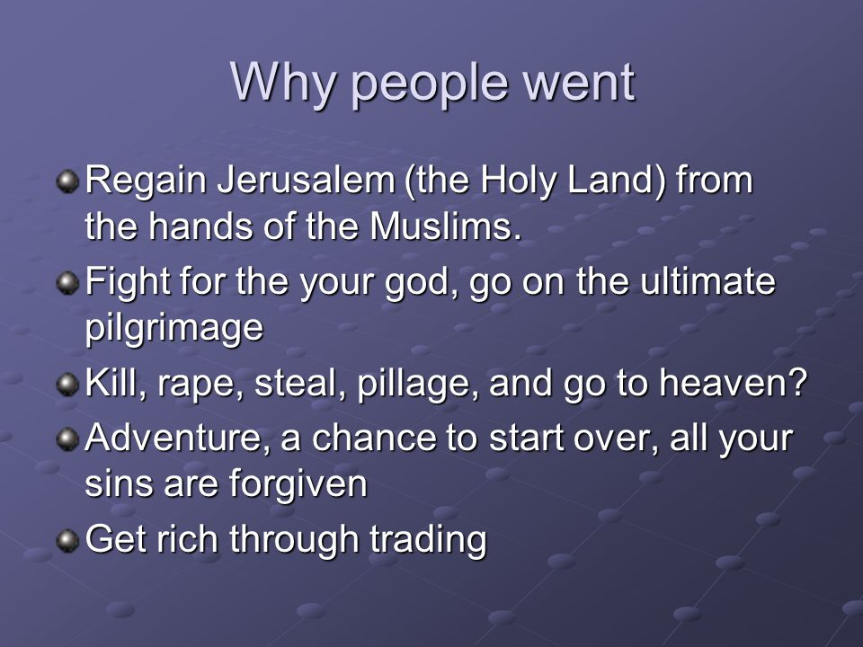 Why people went Regain Jerusalem (the Holy Land) from the hands of the Muslims.