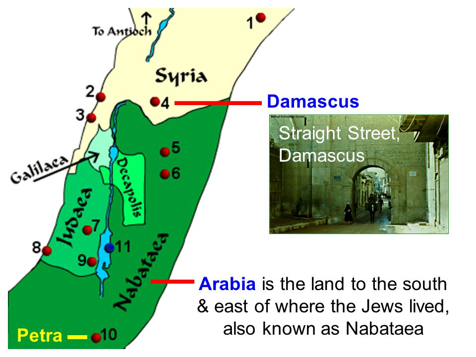 Arabia is the land to the south & east of where the Jews lived, also known as Nabataea Damascus Petra Straight Street, Damascus