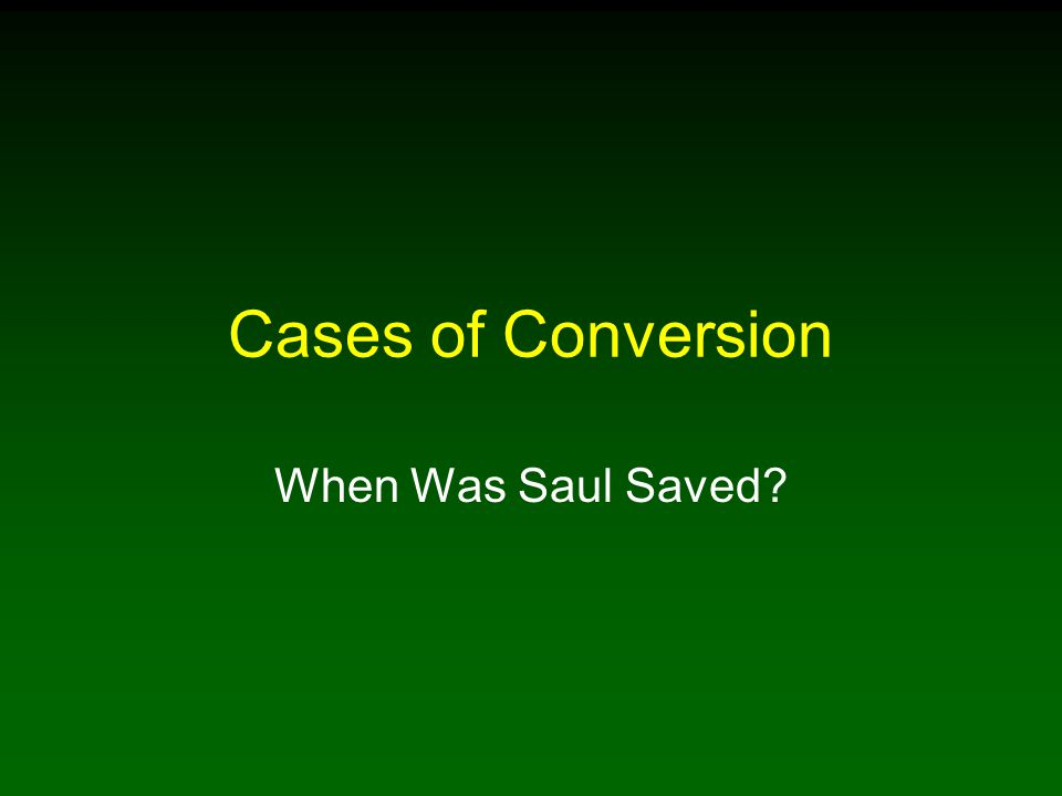 Cases of Conversion When Was Saul Saved