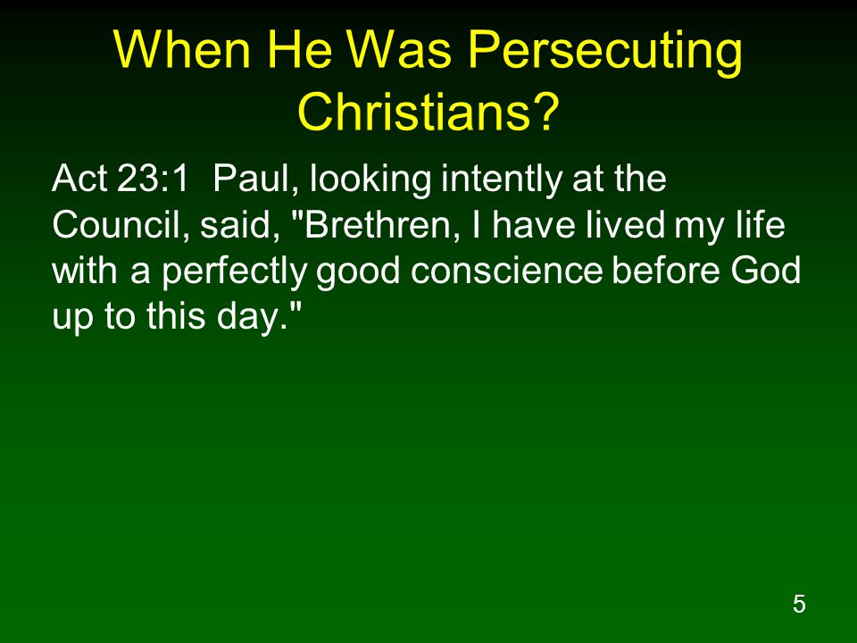 5 When He Was Persecuting Christians.