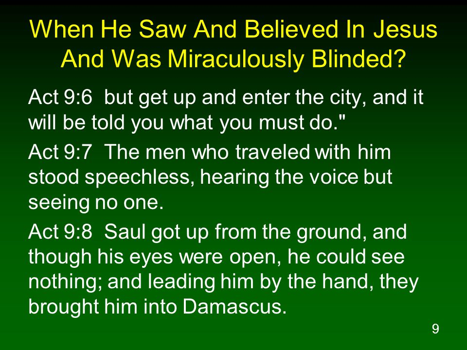 9 When He Saw And Believed In Jesus And Was Miraculously Blinded.