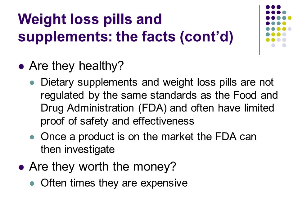 Weight loss pills and supplements: the facts (cont'd) Are they healthy.