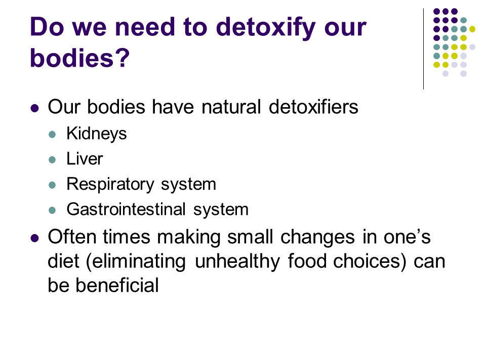 Do we need to detoxify our bodies.