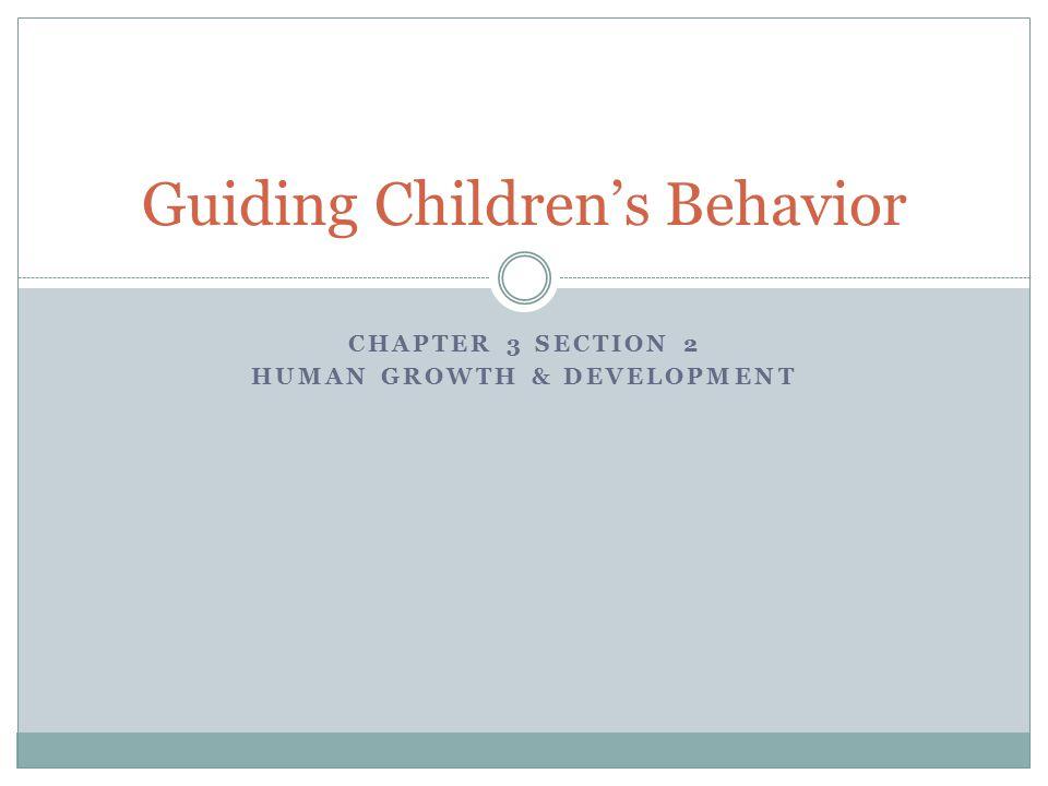 CHAPTER 3 SECTION 2 HUMAN GROWTH & DEVELOPMENT Guiding Children's Behavior