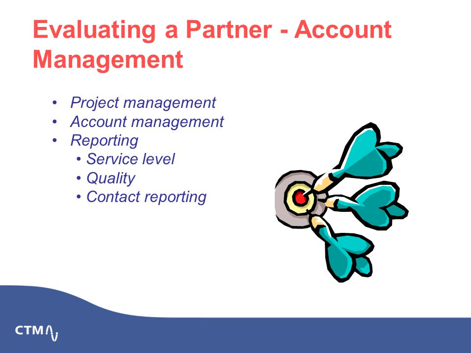 Evaluating a Partner - Account Management Project management Account management Reporting Service level Quality Contact reporting