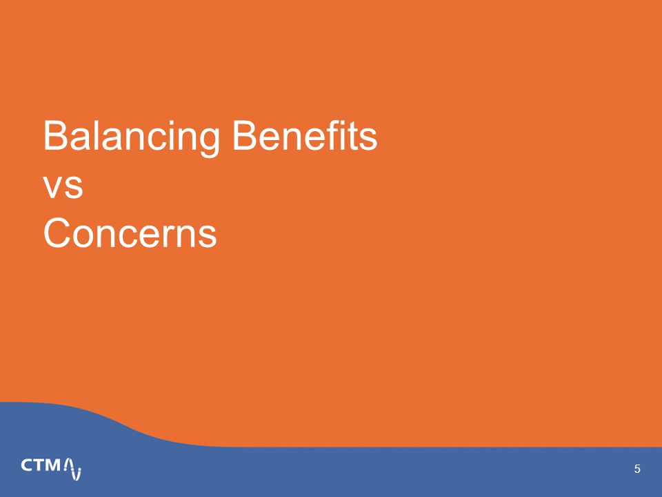 Balancing Benefits vs Concerns 5
