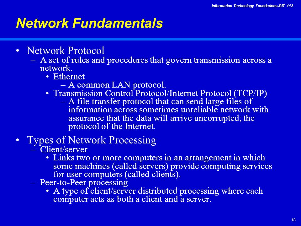 Information Technology Foundations-BIT Network Fundamentals Network Protocol –A set of rules and procedures that govern transmission across a network.