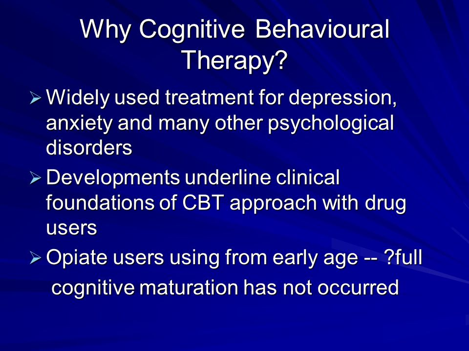 Why Cognitive Behavioural Therapy.