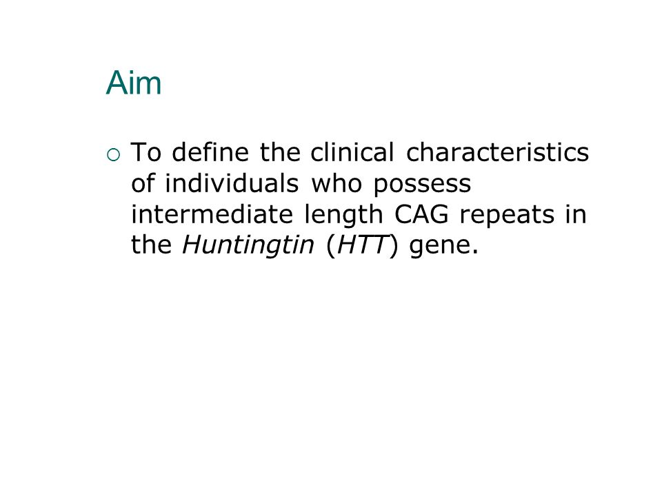 Aim  To define the clinical characteristics of individuals who possess intermediate length CAG repeats in the Huntingtin (HTT) gene.