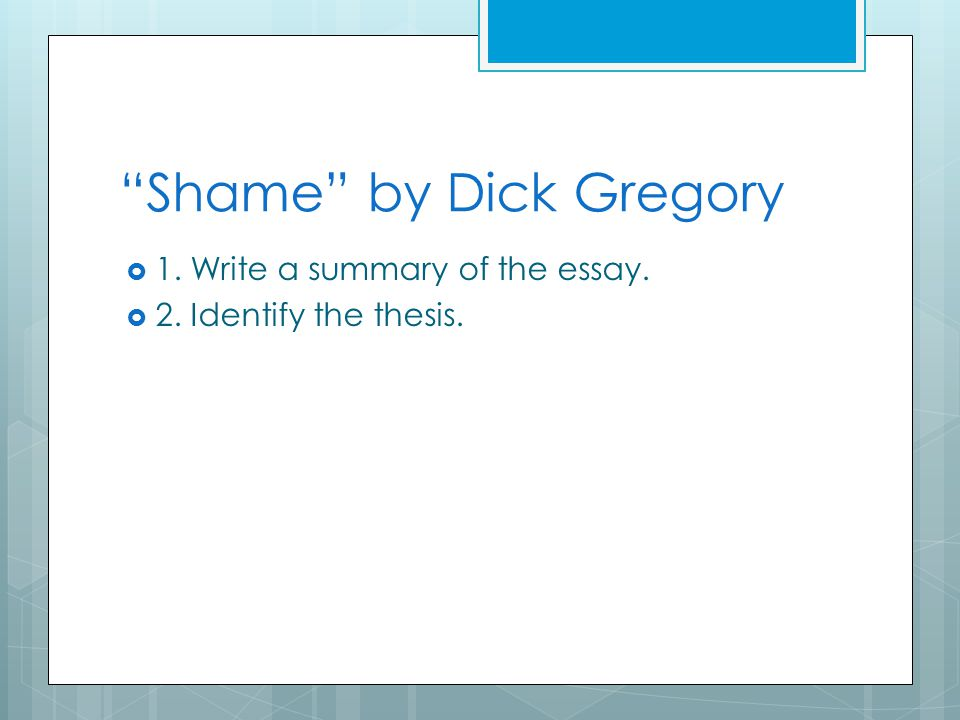 essay shame gregory An analysis of shame by dick gregory pages 1 words 807 view full essay more essays like this:  sign up to view the complete essay show me the full essay.