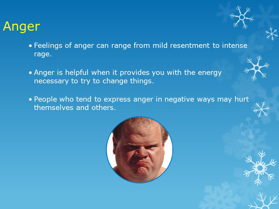 Feelings of anger can range from mild resentment to intense rage.