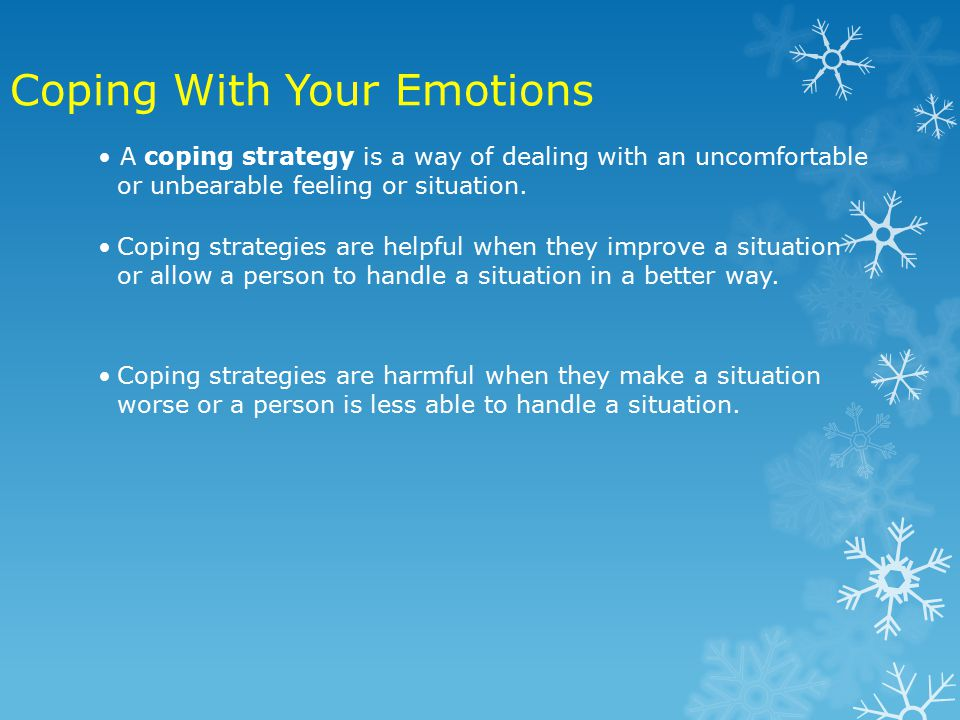 A coping strategy is a way of dealing with an uncomfortable or unbearable feeling or situation.