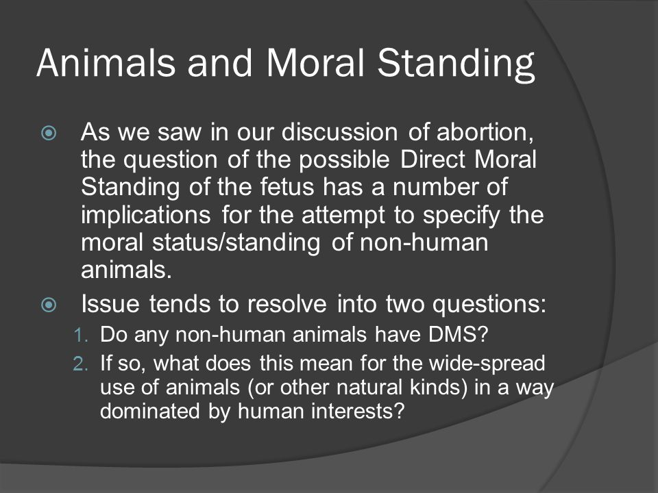 a long standing moral debate on abortion The ethics of abortion human in the moral sense = being a full-fledged member of the moral community marquis' analysis of the debate.