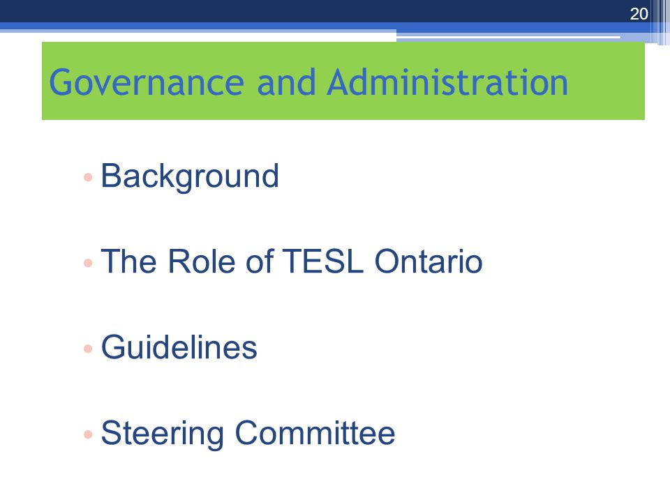 20 Governance and Administration Background The Role of TESL Ontario Guidelines Steering Committee
