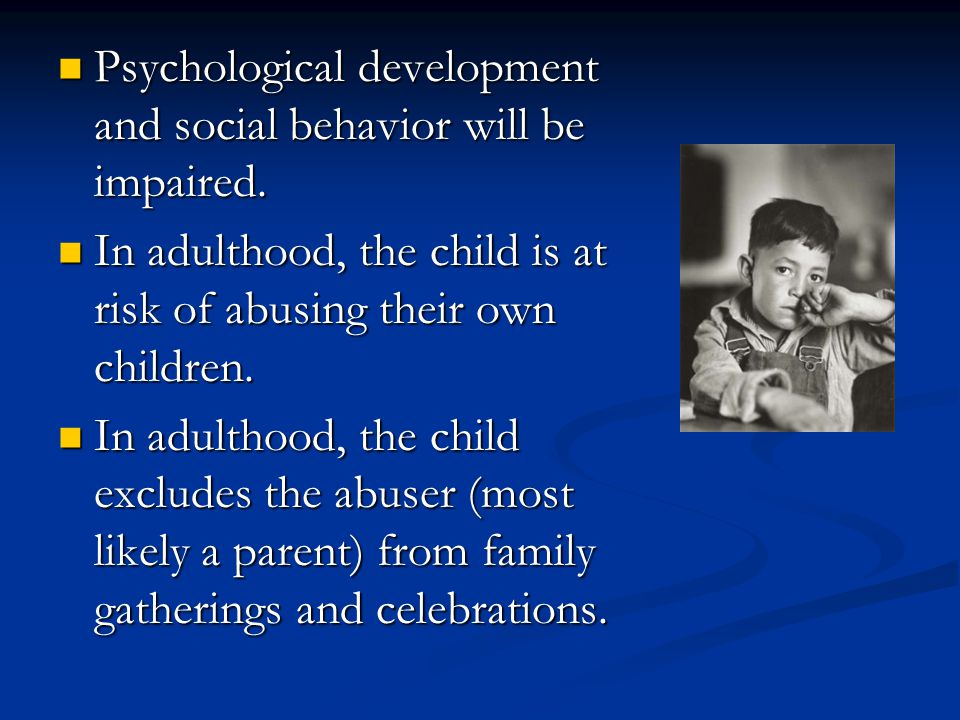 Psychological development and social behavior will be impaired.