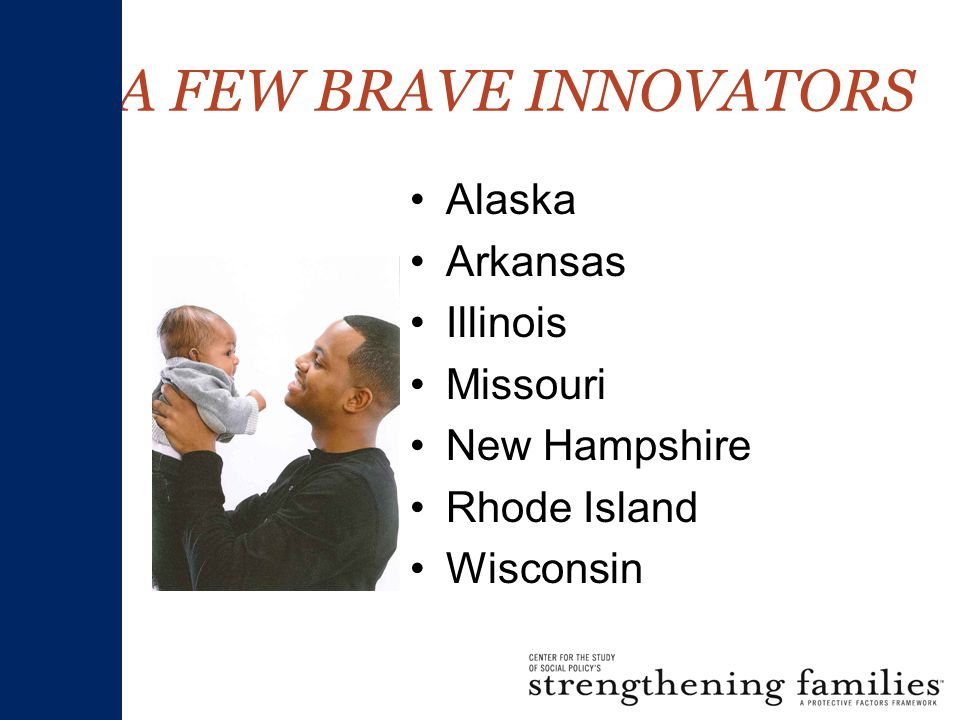 A FEW BRAVE INNOVATORS Alaska Arkansas Illinois Missouri New Hampshire Rhode Island Wisconsin