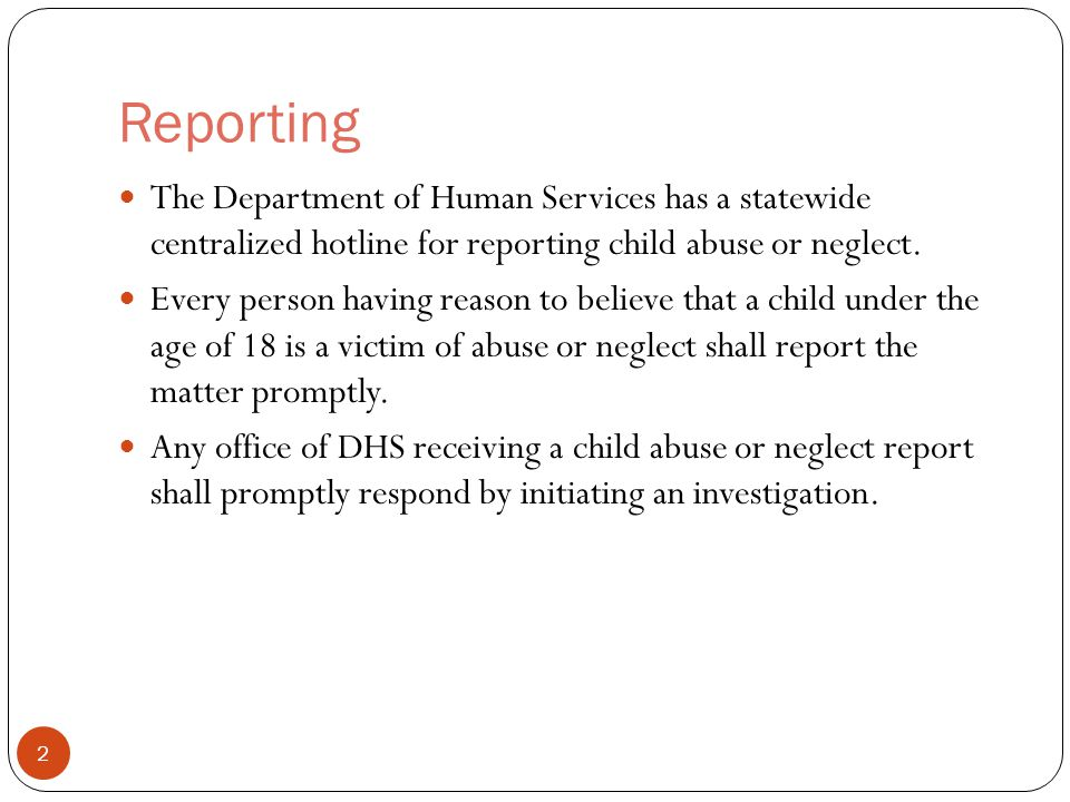 Reporting The Department of Human Services has a statewide centralized hotline for reporting child abuse or neglect.