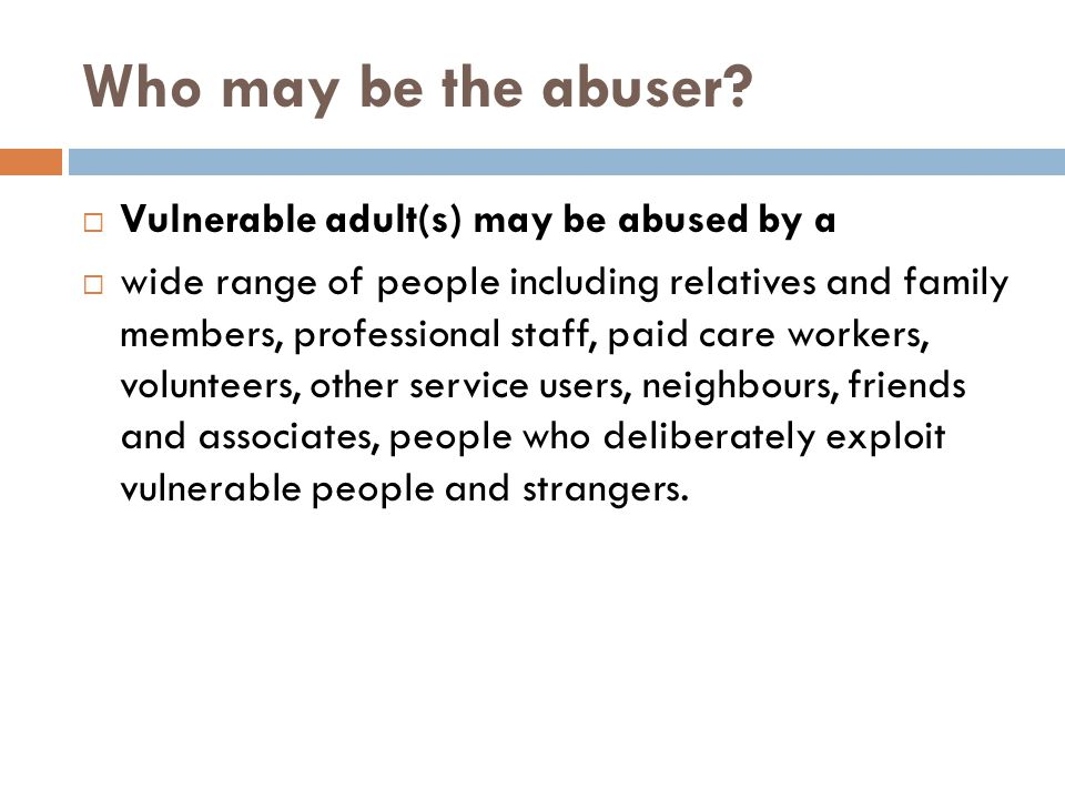 Who may be the abuser.