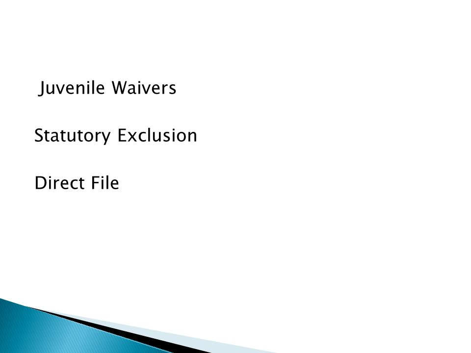 Juvenile Waivers Statutory Exclusion Direct File