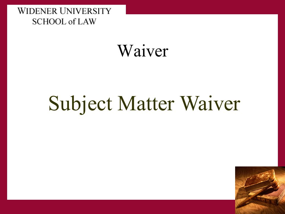 Waiver Subject Matter Waiver