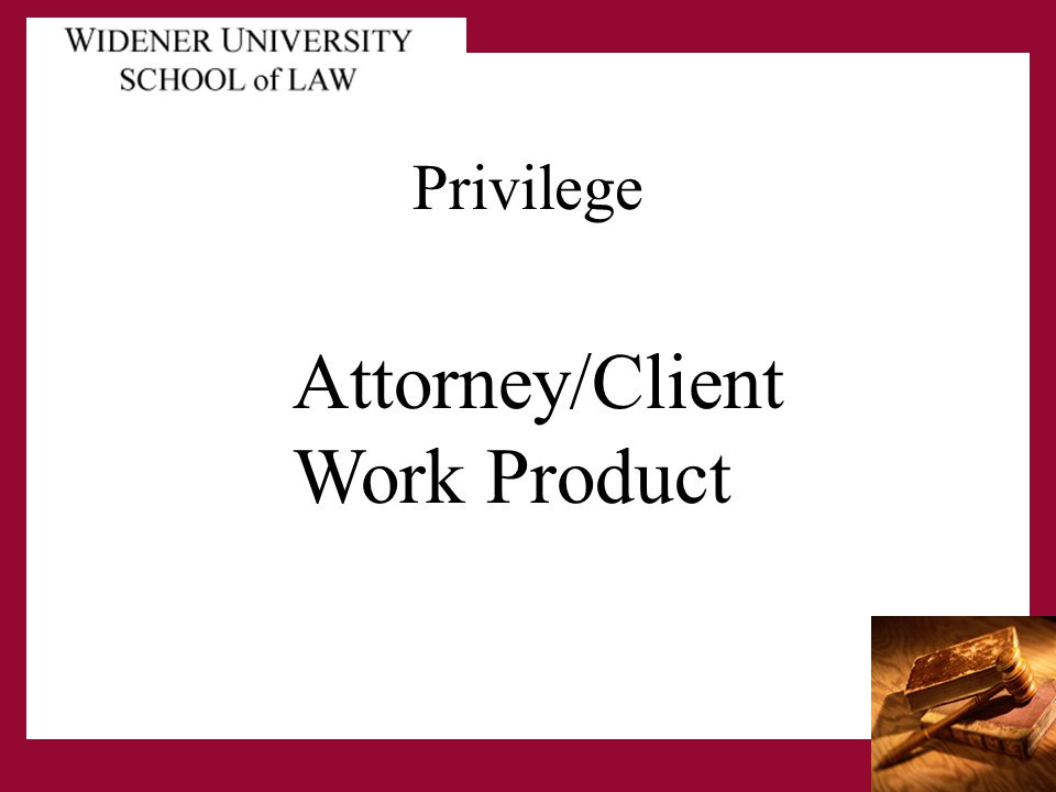 Privilege Attorney/Client Work Product