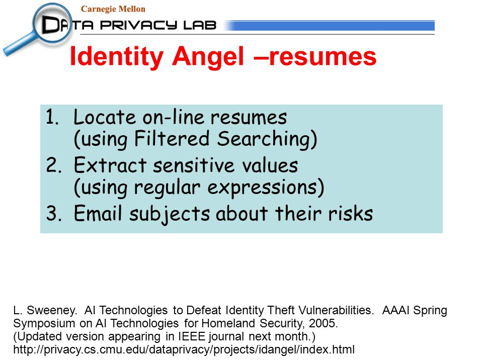 Identity Angel –resumes 1.Locate on-line resumes (using Filtered Searching) 2.Extract sensitive values (using regular expressions) 3.Email subjects about their risks L.