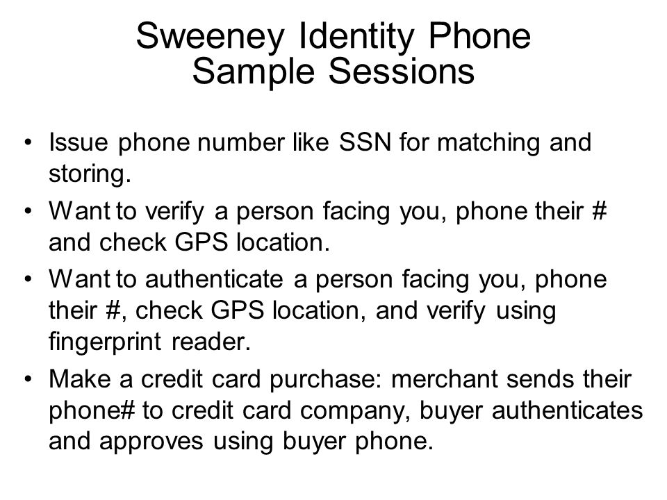 Sweeney Identity Phone Sample Sessions Issue phone number like SSN for matching and storing.