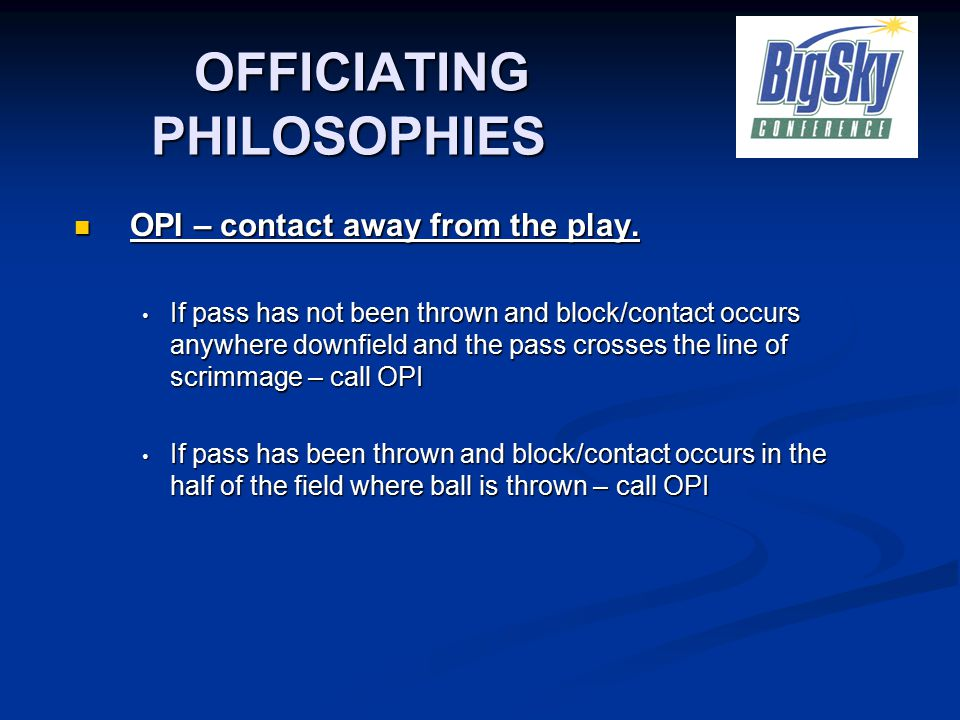 OFFICIATING PHILOSOPHIES OFFICIATING PHILOSOPHIES OPI – contact away from the play.