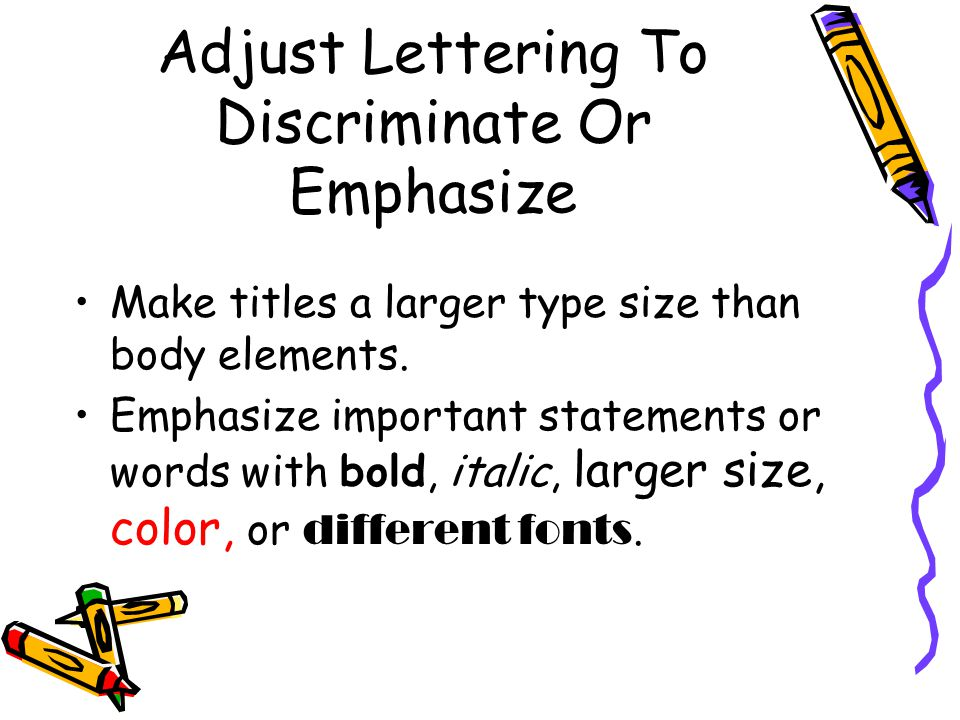 Adjust Lettering To Discriminate Or Emphasize Make titles a larger type size than body elements.