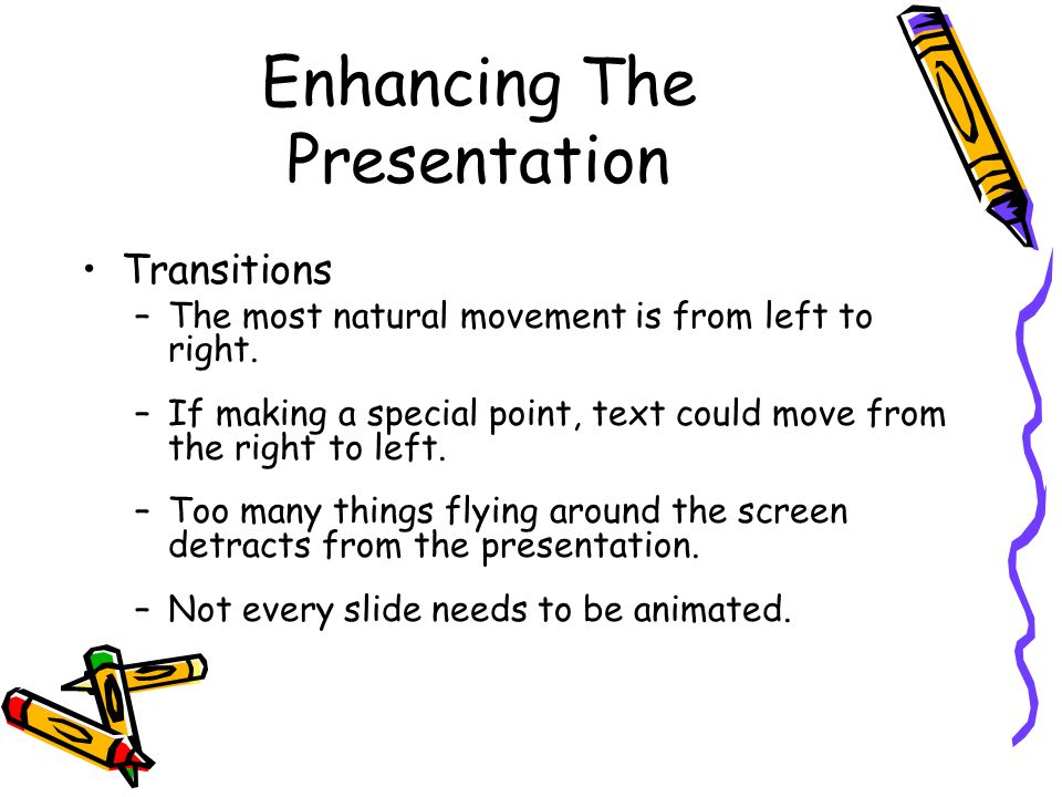Enhancing The Presentation Transitions –The most natural movement is from left to right.