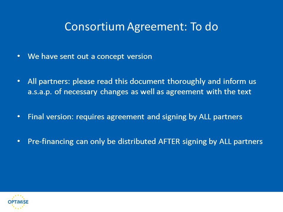 Consortium Agreement: To do We have sent out a concept version All partners: please read this document thoroughly and inform us a.s.a.p.