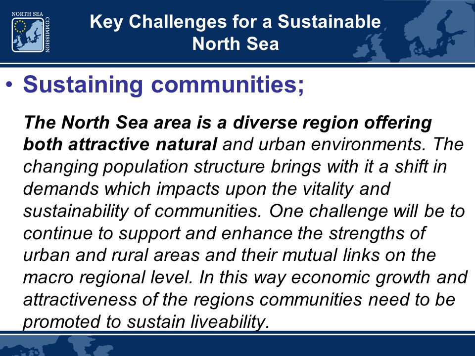 Key Challenges for a Sustainable North Sea Sustaining communities; The North Sea area is a diverse region offering both attractive natural and urban environments.