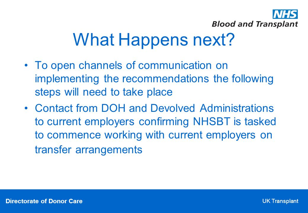 Directorate of Donor Care UK Transplant What Happens next.