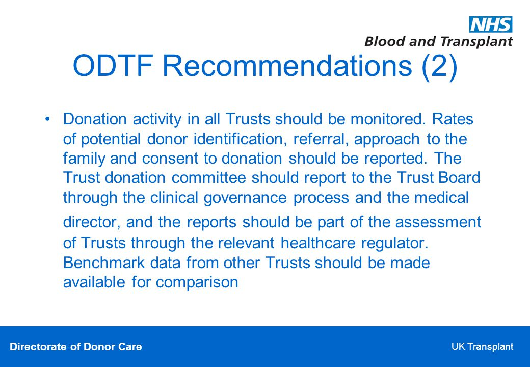 Directorate of Donor Care UK Transplant ODTF Recommendations (2)‏ Donation activity in all Trusts should be monitored.